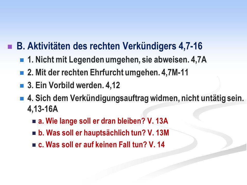 B. Aktivitäten des rechten Verkündigers 4,7-16 1.