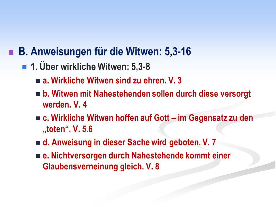 B. Anweisungen für die Witwen: 5,3-16 1. Über wirkliche Witwen: 5,3-8 a.