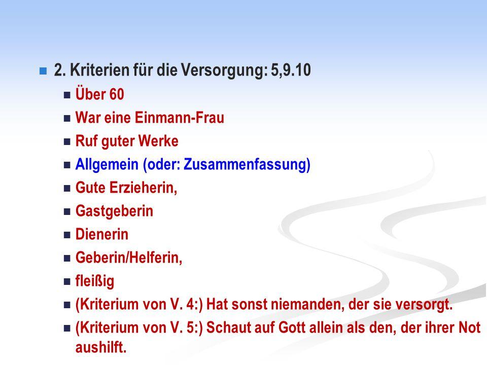 2. Kriterien für die Versorgung: 5,9.10 Über 60 War eine Einmann-Frau Ruf guter Werke Allgemein (oder: Zusammenfassung) Gute Erzieherin, Gastgeberin D