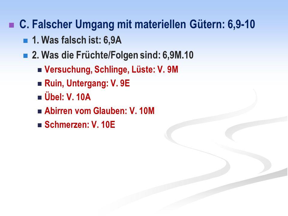 C. Falscher Umgang mit materiellen Gütern: 6,9-10 1.