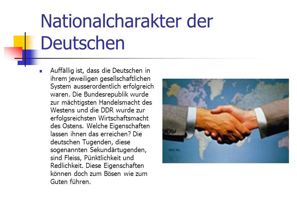 Nationalcharakter der Deutschen Auffällig ist, dass die Deutschen in ihrem jeweiligen gesellschaftlichen System ausserordentlich erfolgreich waren. Di