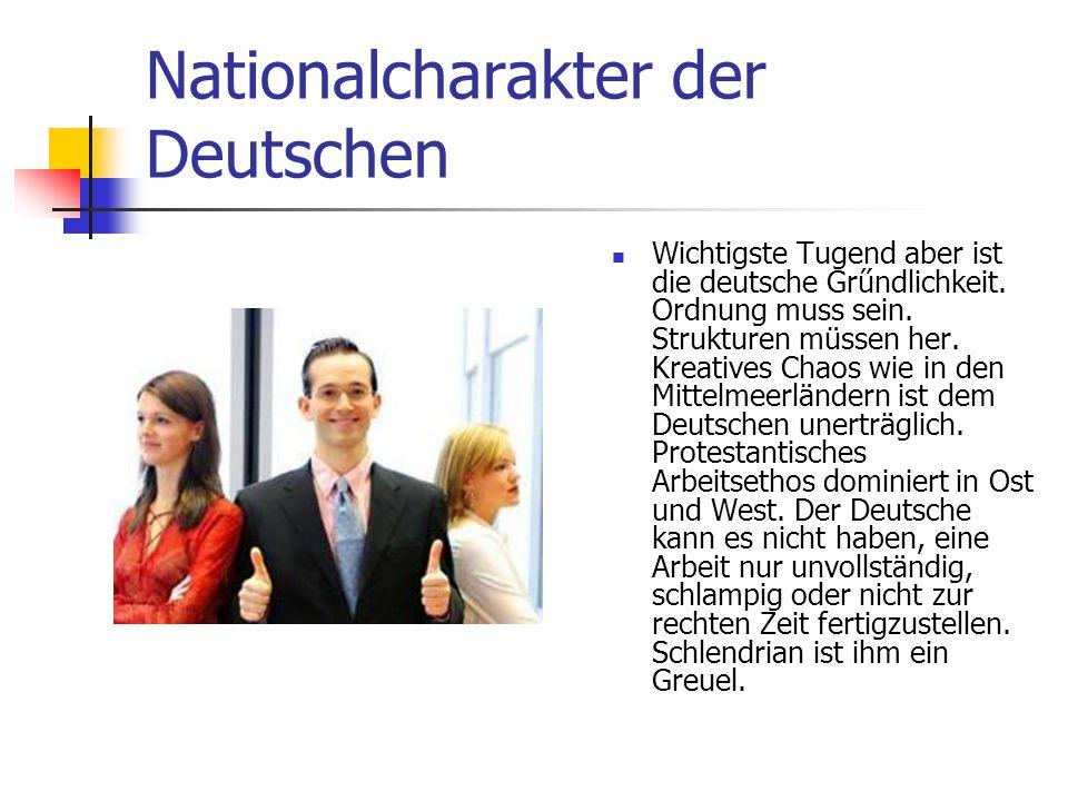Nationalcharakter der Deutschen Wichtigste Tugend aber ist die deutsche Grűndlichkeit. Ordnung muss sein. Strukturen müssen her. Kreatives Chaos wie i