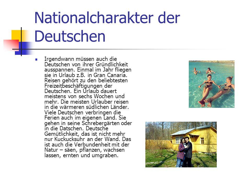 Nationalcharakter der Deutschen Irgendwann müssen auch die Deutschen von ihrer Gründlichkeit ausspannen. Einmal im Jahr fliegen sie in Urlaub z.B. in