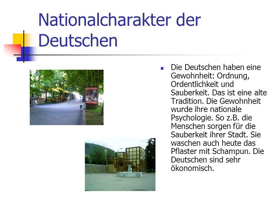 Nationalcharakter der Deutschen Die Deutschen haben eine Gewohnheit: Ordnung, Ordentlichkeit und Sauberkeit. Das ist eine alte Tradition. Die Gewohnhe