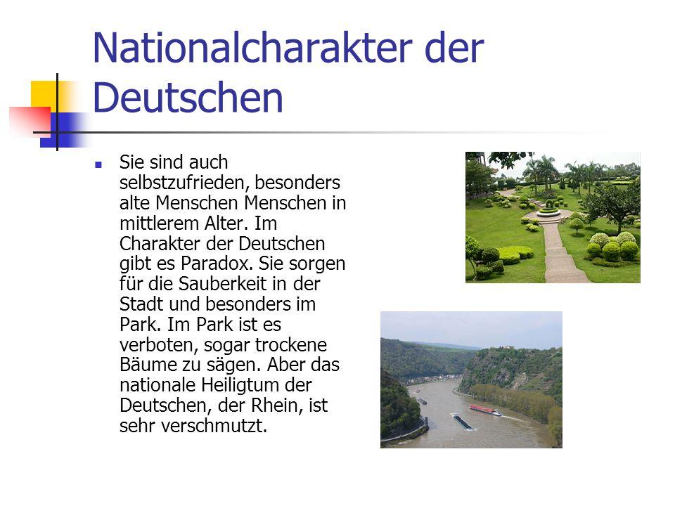 Nationalcharakter der Deutschen Sie sind auch selbstzufrieden, besonders alte Menschen Menschen in mittlerem Alter. Im Charakter der Deutschen gibt es