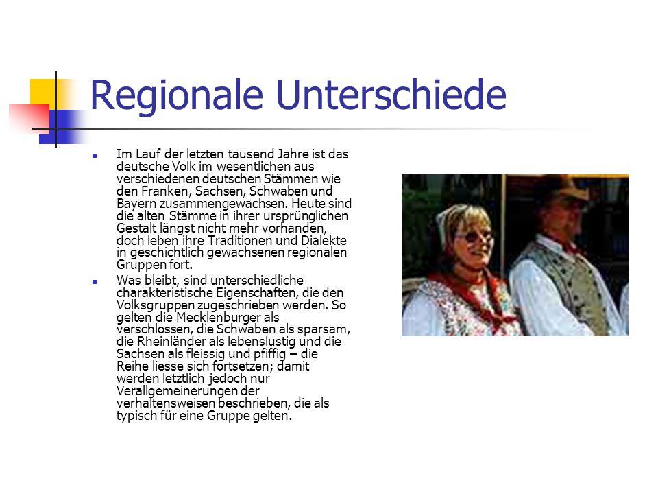 Regionale Unterschiede Im Lauf der letzten tausend Jahre ist das deutsche Volk im wesentlichen aus verschiedenen deutschen Stämmen wie den Franken, Sa