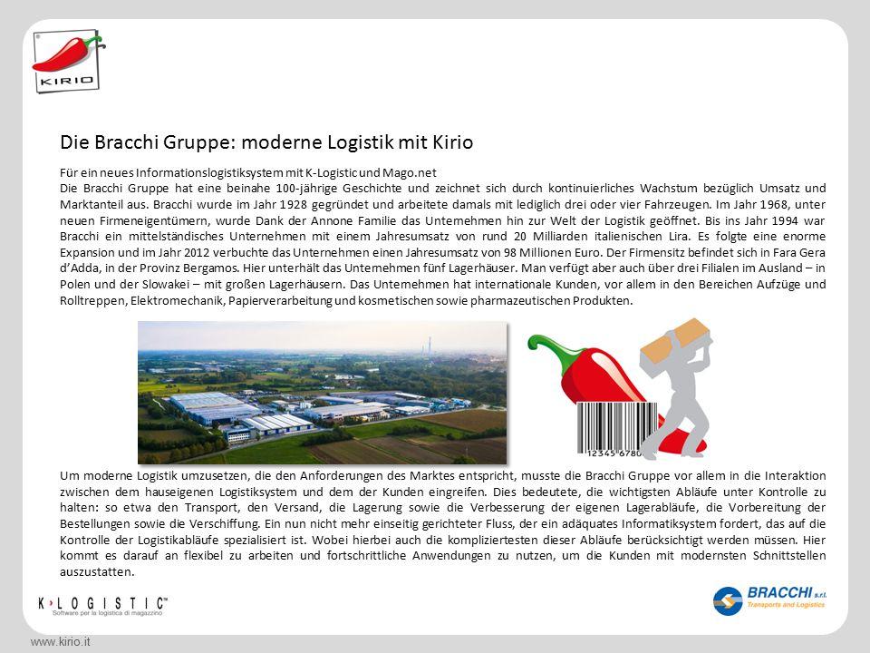 Gruppo Bracchi: una logistica moderna con Kirio www.kirio.it Für ein neues Informationslogistiksystem mit K-Logistic und Mago.net Die Bracchi Gruppe hat eine beinahe 100-jährige Geschichte und zeichnet sich durch kontinuierliches Wachstum bezüglich Umsatz und Marktanteil aus.