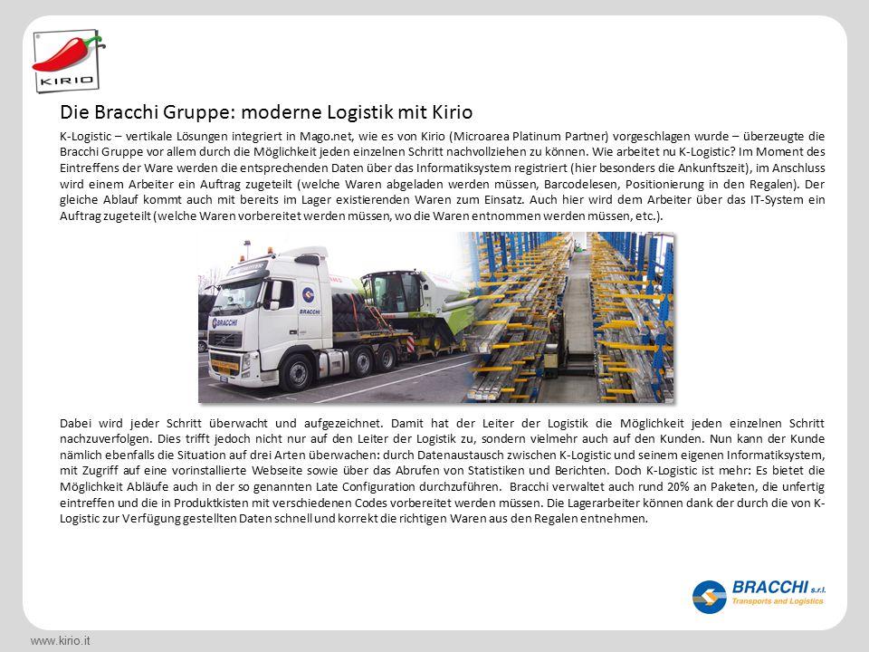 www.kirio.it K-Logistic – vertikale Lösungen integriert in Mago.net, wie es von Kirio (Microarea Platinum Partner) vorgeschlagen wurde – überzeugte die Bracchi Gruppe vor allem durch die Möglichkeit jeden einzelnen Schritt nachvollziehen zu können.