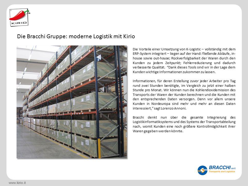 www.kirio.it Die Vorteile einer Umsetzung von K-Logistic – vollständig mit dem ERP-System integriert – liegen auf der Hand: fließende Abläufe, in- house sowie out-house; Rückverfolgbarkeit der Waren durch den Kunden zu jedem Zeitpunkt; Fehlerreduzierung und dadurch verbesserte Qualität.