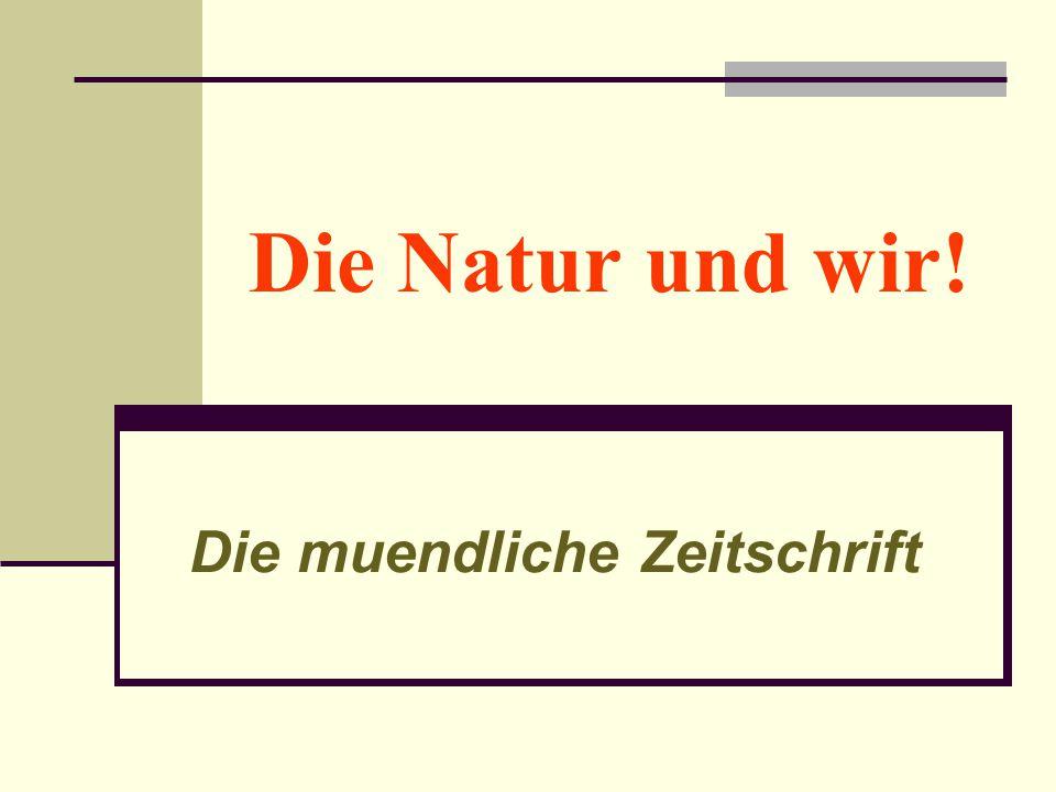 Die Natur und wir! Die muendliche Zeitschrift