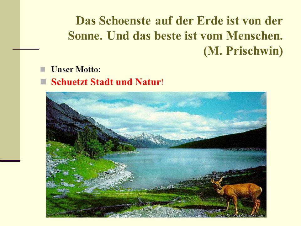 Das Schoenste auf der Erde ist von der Sonne. Und das beste ist vom Menschen. (М. Prischwin) Unser Motto: Schuetzt Stadt und Natur !