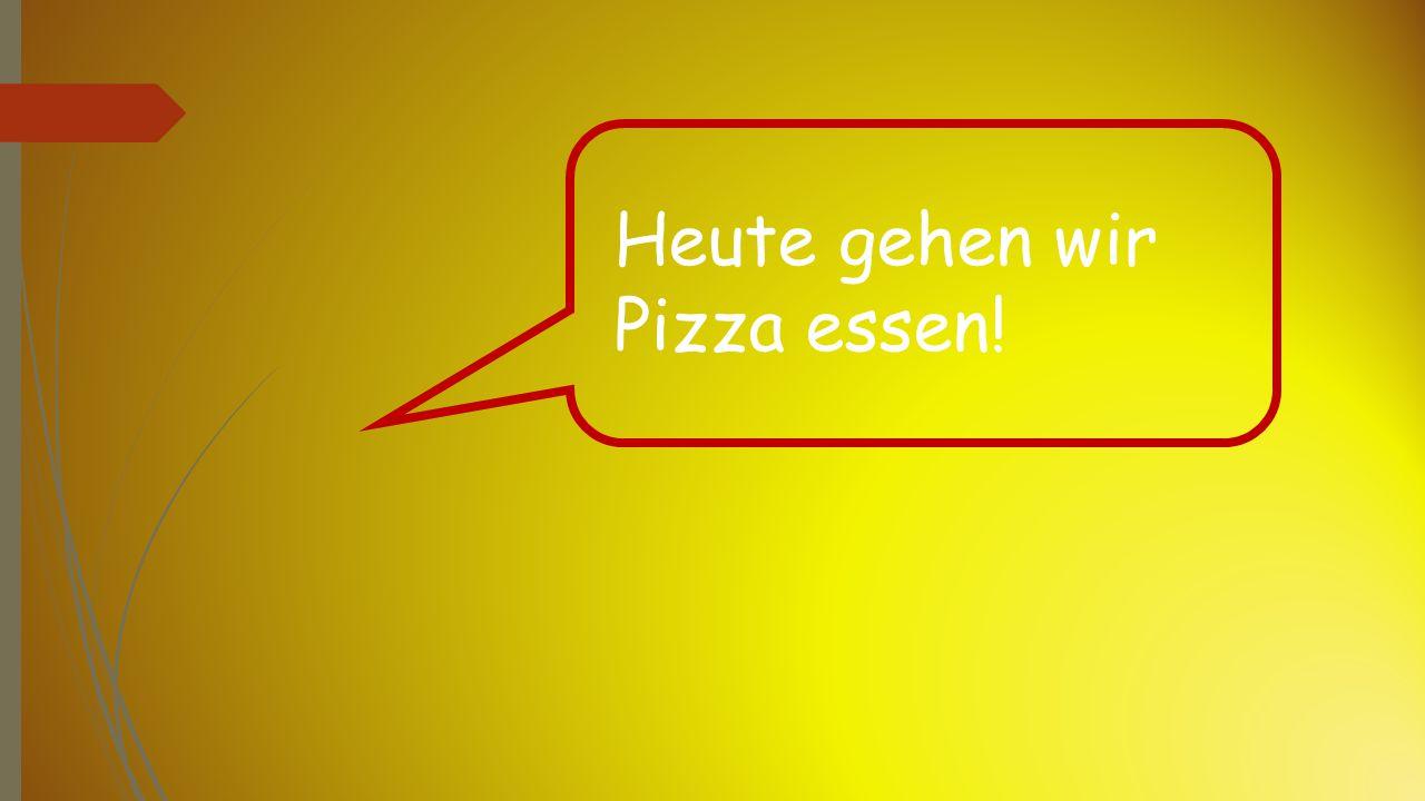 Heute gehen wir Pizza essen!