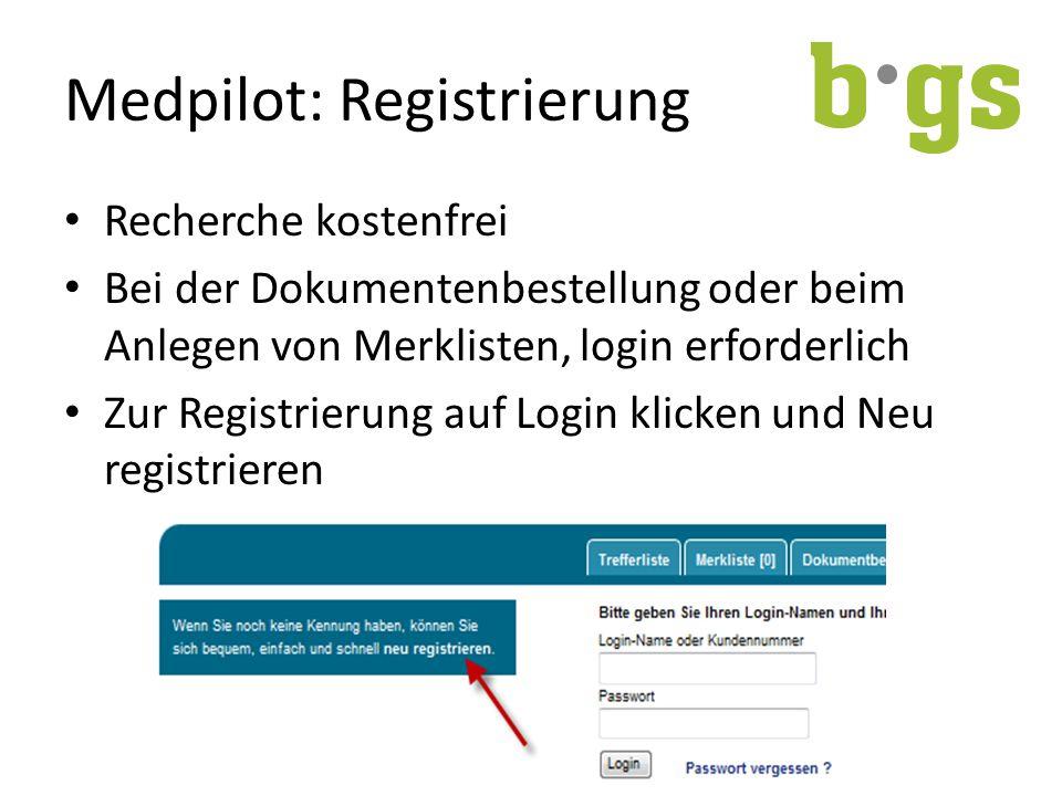 Medpilot: Registrierung Recherche kostenfrei Bei der Dokumentenbestellung oder beim Anlegen von Merklisten, login erforderlich Zur Registrierung auf Login klicken und Neu registrieren