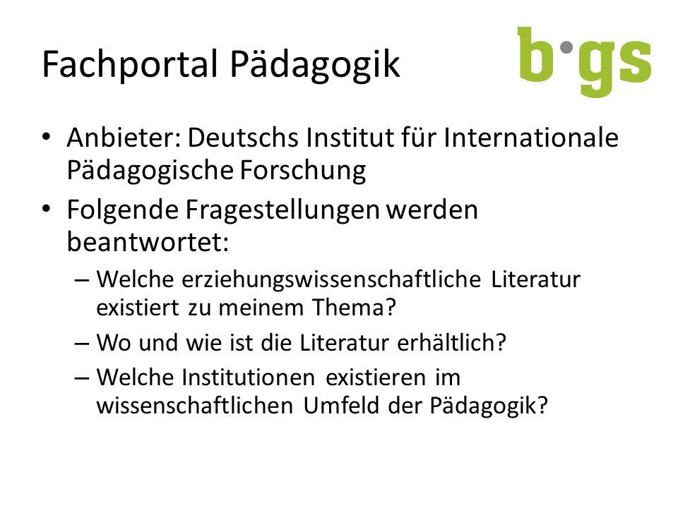 Fachportal Pädagogik Anbieter: Deutschs Institut für Internationale Pädagogische Forschung Folgende Fragestellungen werden beantwortet: – Welche erziehungswissenschaftliche Literatur existiert zu meinem Thema.