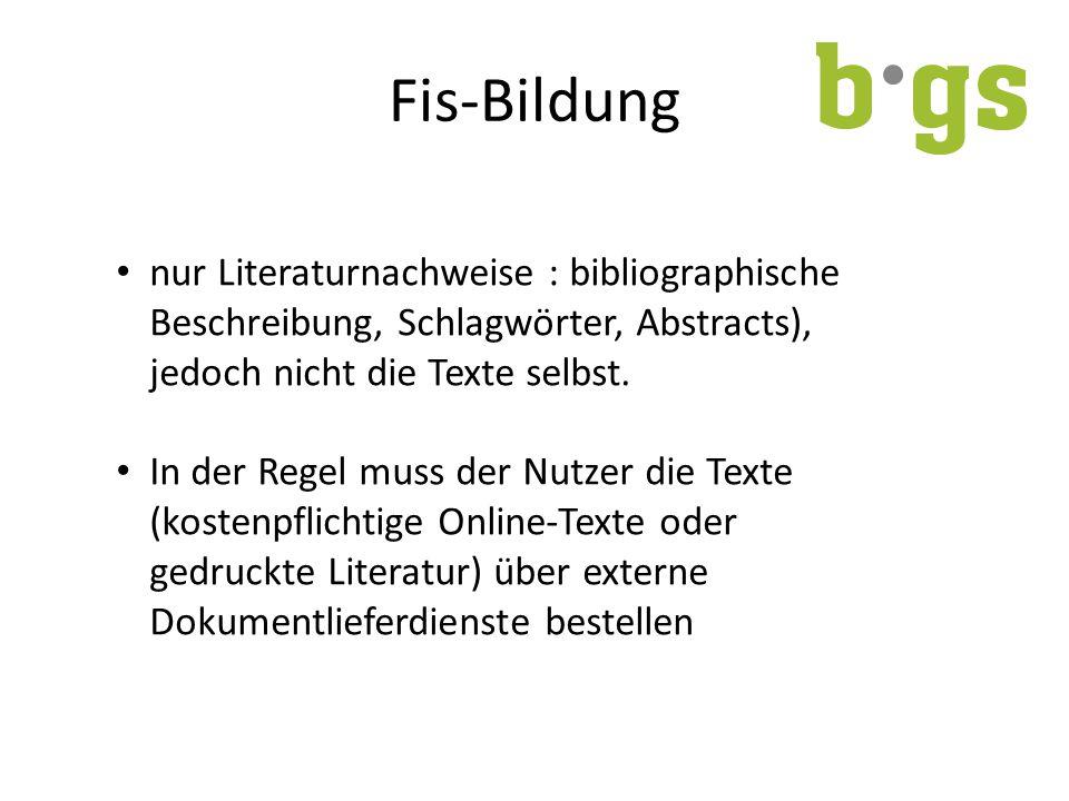 Fis-Bildung nur Literaturnachweise : bibliographische Beschreibung, Schlagwörter, Abstracts), jedoch nicht die Texte selbst.