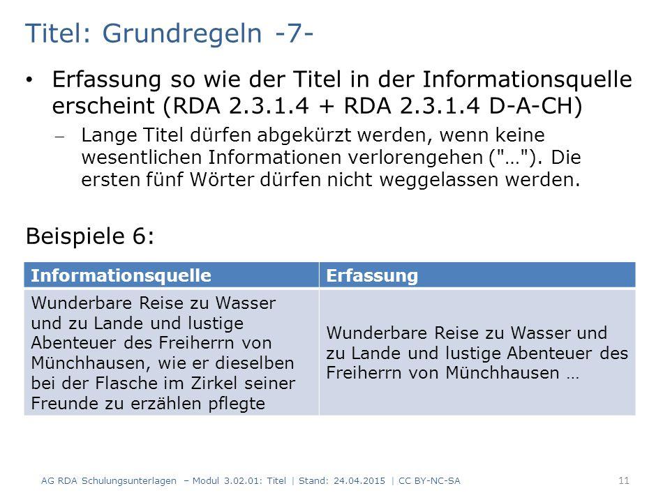 Titel: Grundregeln -7- Erfassung so wie der Titel in der Informationsquelle erscheint (RDA 2.3.1.4 + RDA 2.3.1.4 D-A-CH) Lange Titel dürfen abgekürzt werden, wenn keine wesentlichen Informationen verlorengehen ( … ).