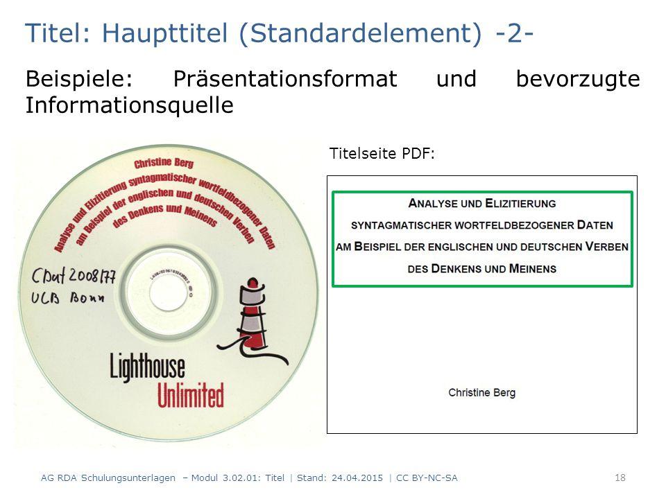 Titel: Haupttitel (Standardelement) -2- AG RDA Schulungsunterlagen – Modul 3.02.01: Titel | Stand: 24.04.2015 | CC BY-NC-SA 18 Beispiele: Präsentation
