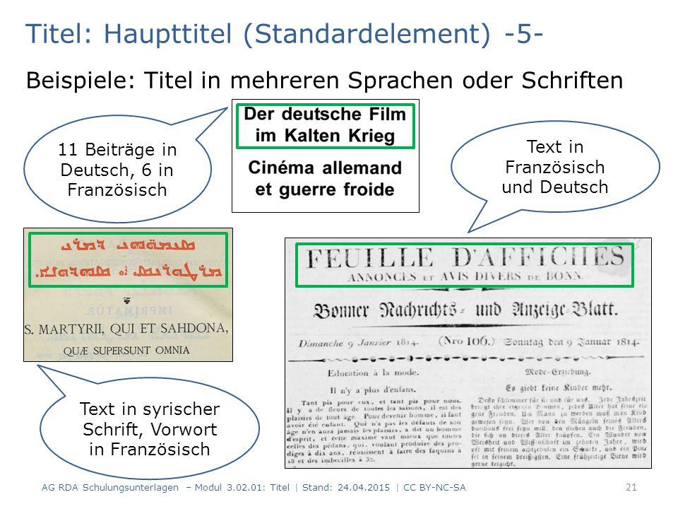 11 Beiträge in Deutsch, 6 in Französisch Titel: Haupttitel (Standardelement) -5- Beispiele: Titel in mehreren Sprachen oder Schriften AG RDA Schulungs