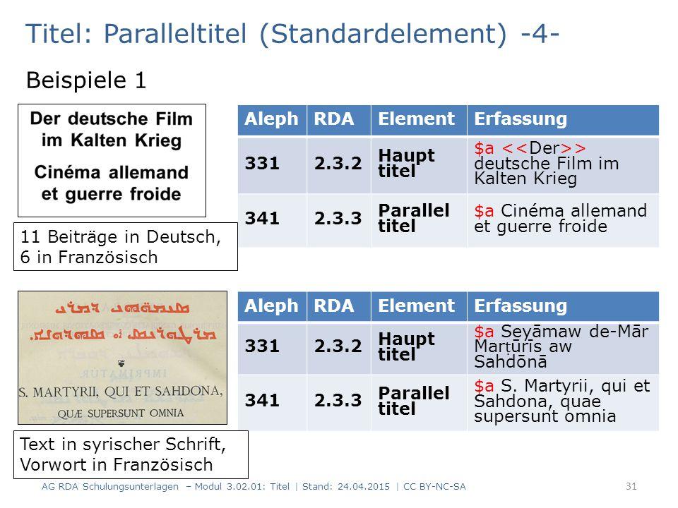 Titel: Paralleltitel (Standardelement) -4- Beispiele 1 AG RDA Schulungsunterlagen – Modul 3.02.01: Titel | Stand: 24.04.2015 | CC BY-NC-SA 31 AlephRDA