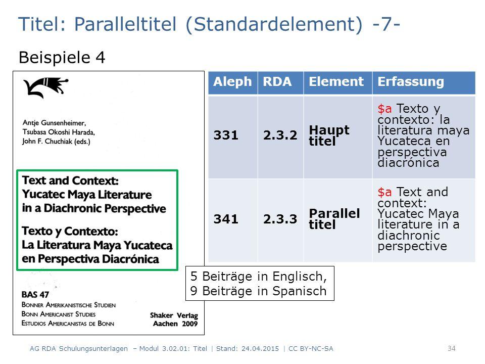 Titel: Paralleltitel (Standardelement) -7- Beispiele 4 AG RDA Schulungsunterlagen – Modul 3.02.01: Titel | Stand: 24.04.2015 | CC BY-NC-SA 34 AlephRDA