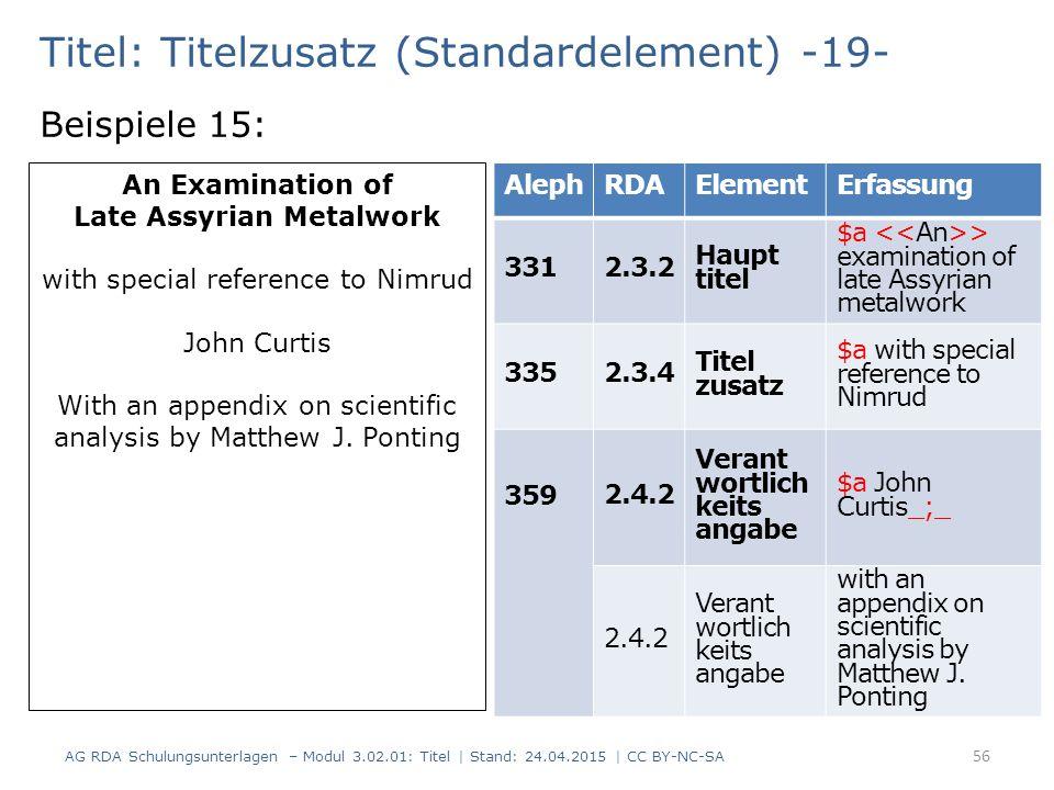 Titel: Titelzusatz (Standardelement) -19- Beispiele 15: AG RDA Schulungsunterlagen – Modul 3.02.01: Titel | Stand: 24.04.2015 | CC BY-NC-SA 56 An Exam