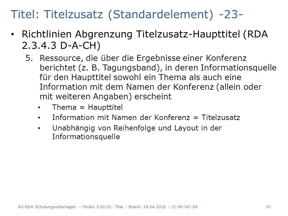 Titel: Titelzusatz (Standardelement) -23- Richtlinien Abgrenzung Titelzusatz-Haupttitel (RDA 2.3.4.3 D-A-CH) 5.Ressource, die über die Ergebnisse einer Konferenz berichtet (z.