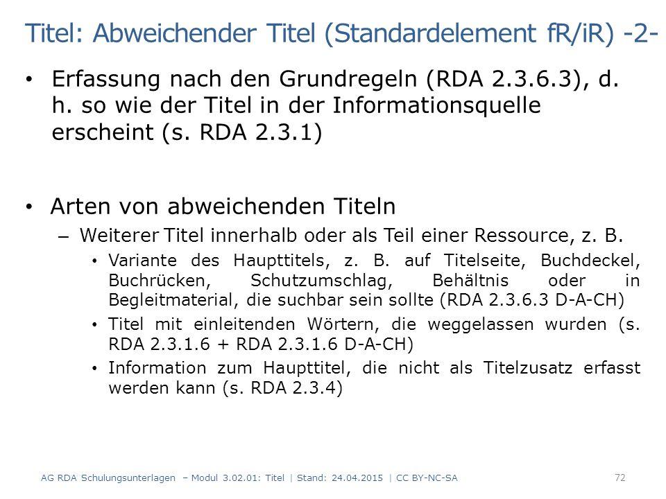 Titel: Abweichender Titel (Standardelement fR/iR) -2- Erfassung nach den Grundregeln (RDA 2.3.6.3), d. h. so wie der Titel in der Informationsquelle e