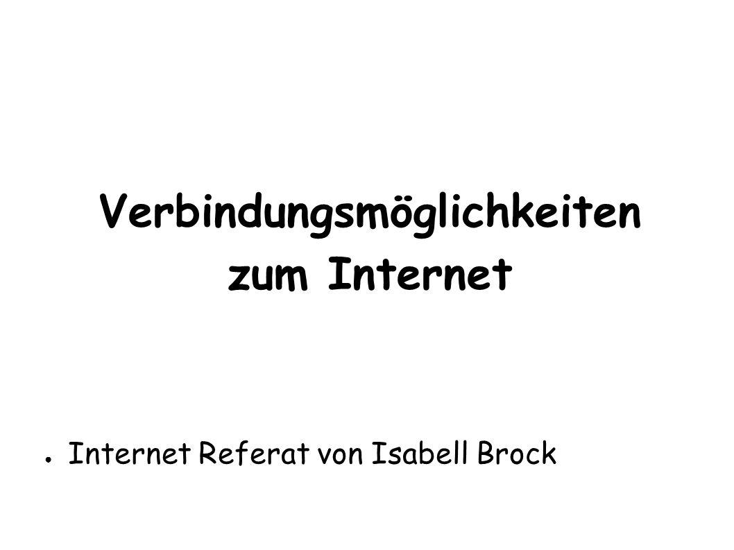 Verbindungsmöglichkeiten zum Internet ● Internet Referat von Isabell Brock