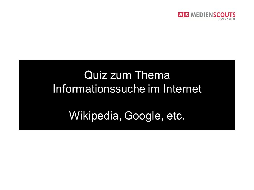 Quiz zum Thema Informationssuche im Internet Wikipedia, Google, etc.