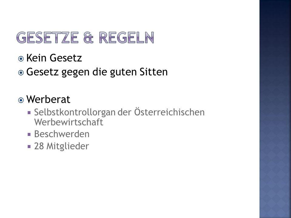  Kein Gesetz  Gesetz gegen die guten Sitten  Werberat  Selbstkontrollorgan der Österreichischen Werbewirtschaft  Beschwerden  28 Mitglieder