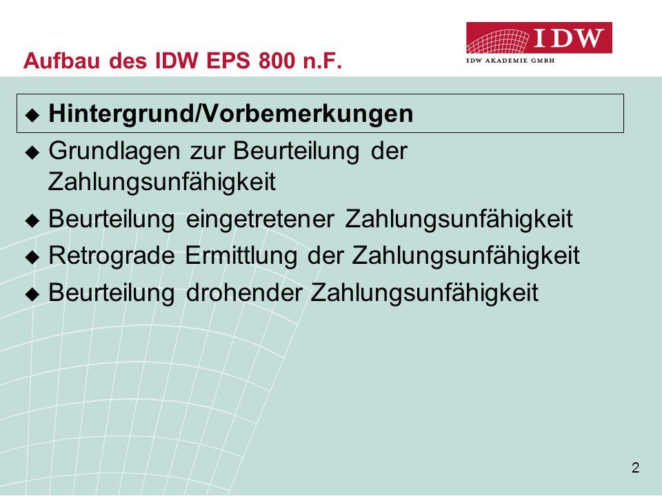 2 Aufbau des IDW EPS 800 n.F.  Hintergrund/Vorbemerkungen  Grundlagen zur Beurteilung der Zahlungsunfähigkeit  Beurteilung eingetretener Zahlungsun