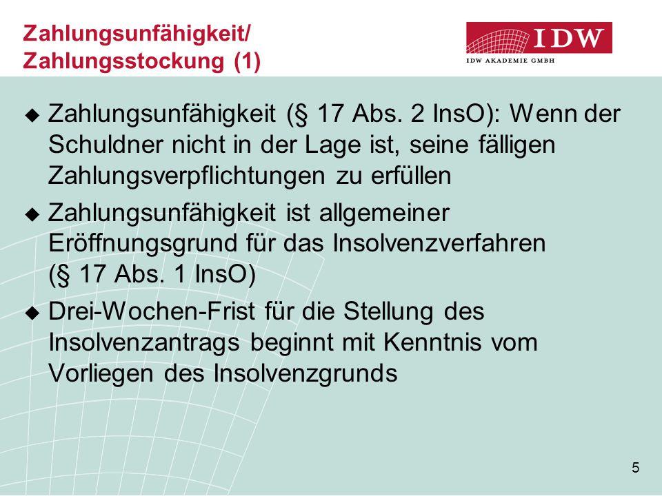 5 Zahlungsunfähigkeit/ Zahlungsstockung (1)  Zahlungsunfähigkeit (§ 17 Abs. 2 InsO): Wenn der Schuldner nicht in der Lage ist, seine fälligen Zahlung