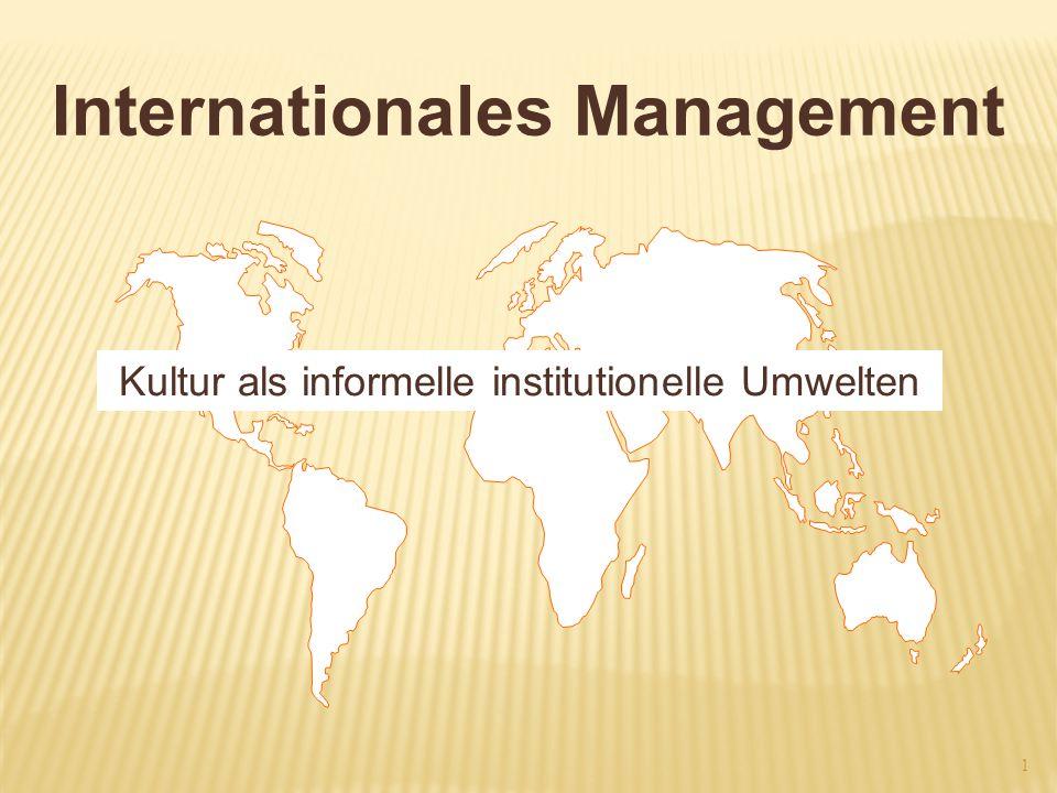Internationales Management Kultur als informelle institutionelle Umwelten 1