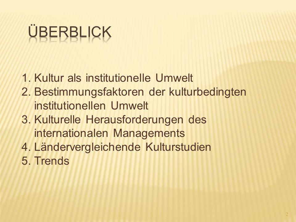 2 1. Kultur als institutionelle Umwelt 2. Bestimmungsfaktoren der kulturbedingten institutionellen Umwelt 3. Kulturelle Herausforderungen des internat