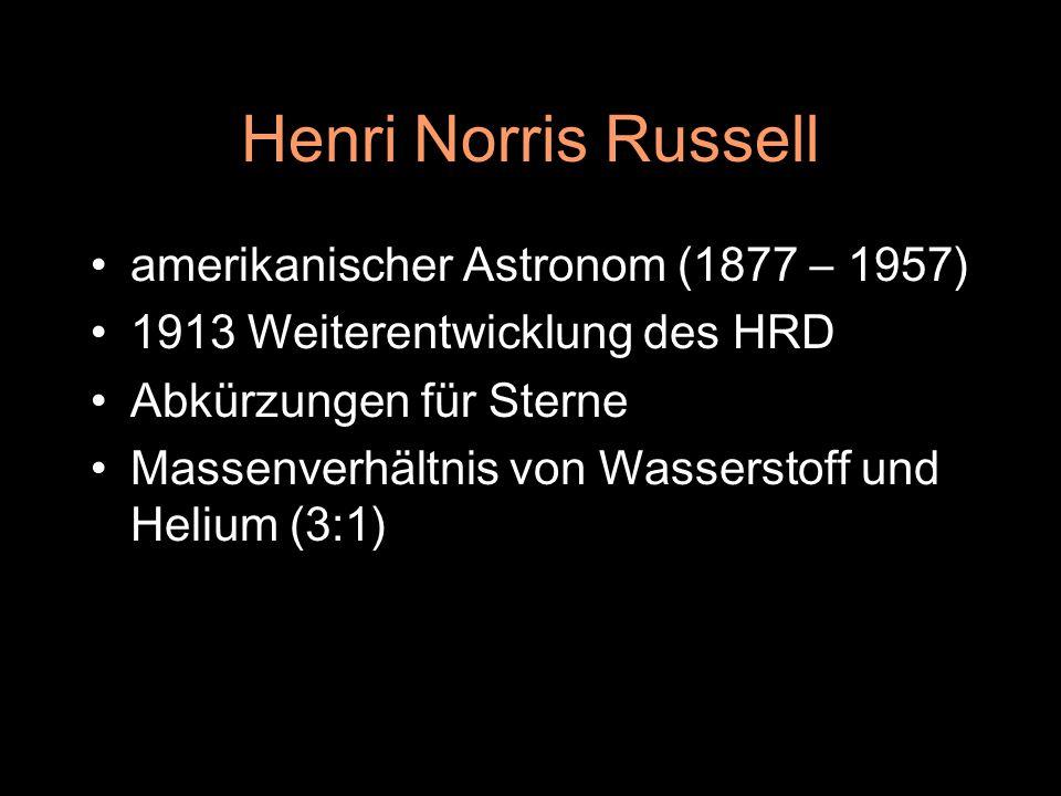 Henri Norris Russell amerikanischer Astronom (1877 – 1957) 1913 Weiterentwicklung des HRD Abkürzungen für Sterne Massenverhältnis von Wasserstoff und