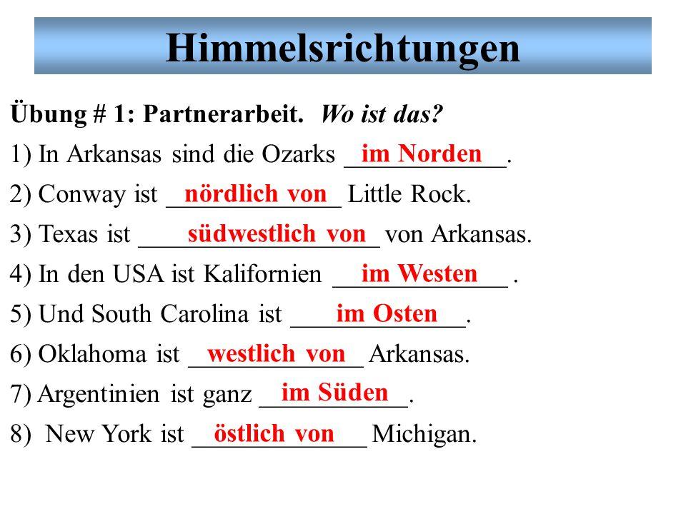 Himmelsrichtungen im Norden: in the north nördlich von: to the north of Übung # 1. Partnerarbeit.