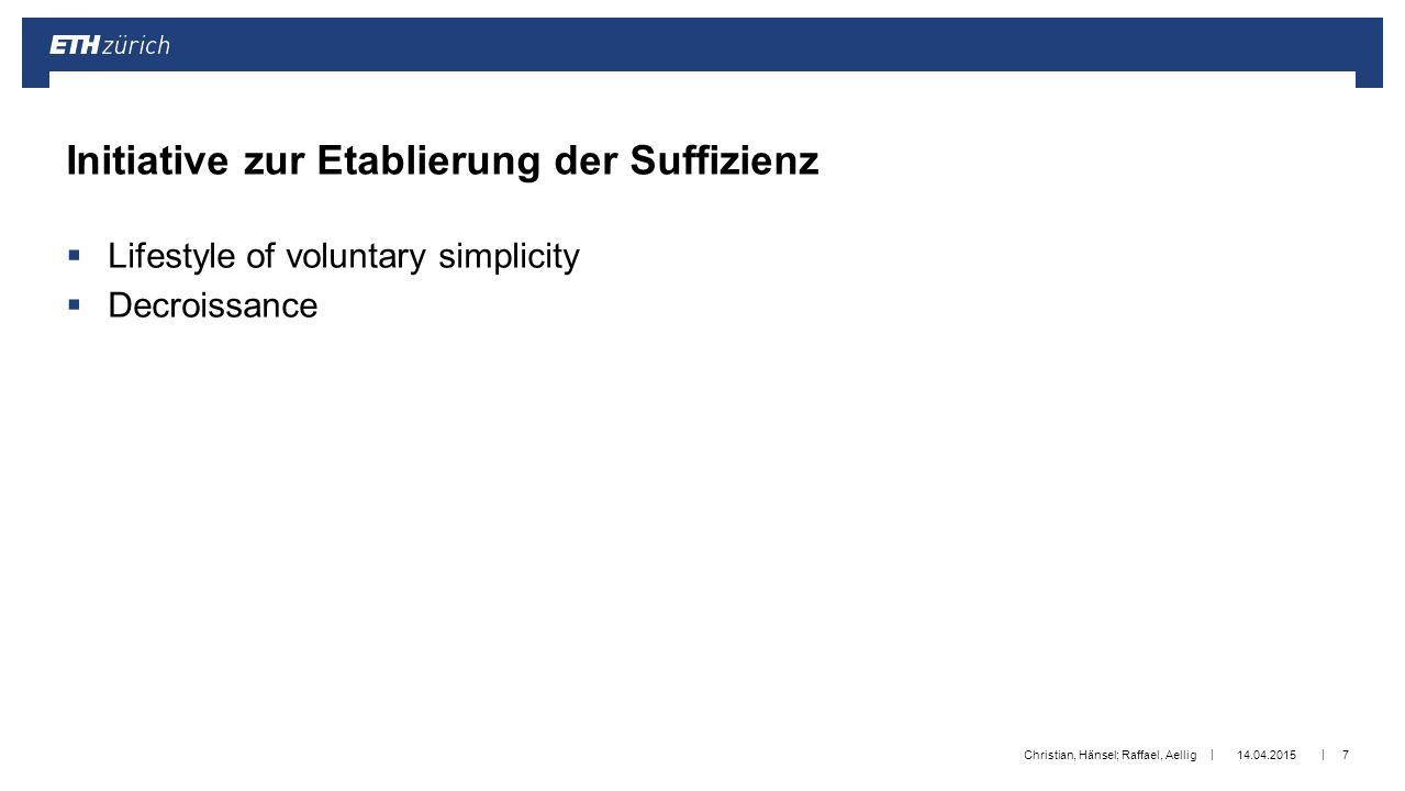 || Platzhalter Logo/Schriftzug (Anpassung im Folienmaster: Menü «Ansicht»  «Folienmaster»)  Lifestyle of voluntary simplicity  Decroissance 14.04.2015Christian, Hänsel; Raffael, Aellig7 Initiative zur Etablierung der Suffizienz