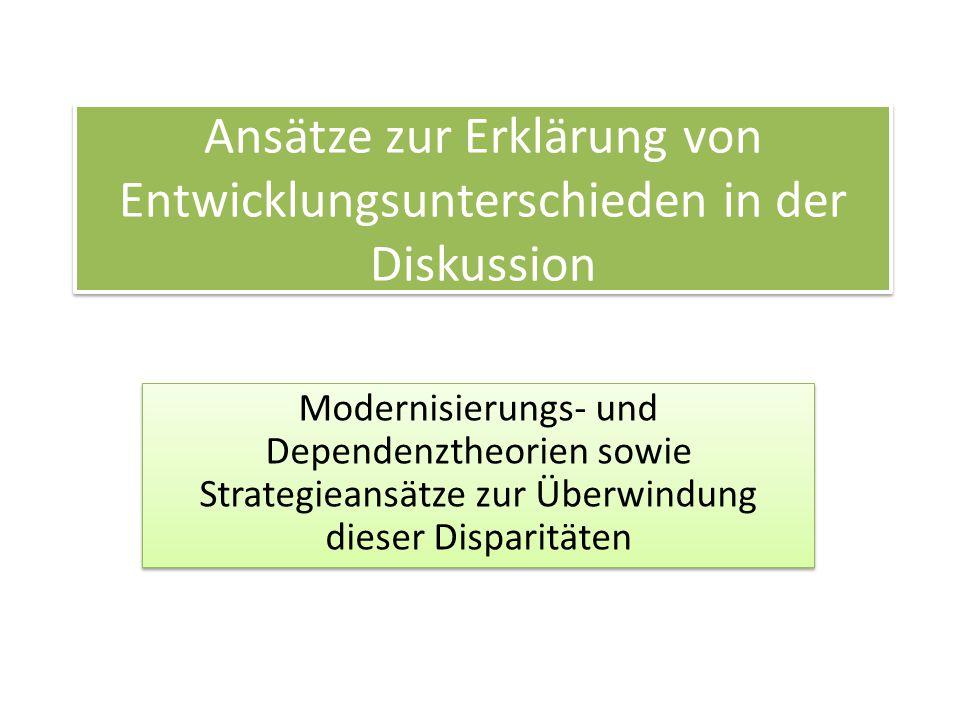 Ansätze zur Erklärung von Entwicklungsunterschieden in der Diskussion Modernisierungs- und Dependenztheorien sowie Strategieansätze zur Überwindung di