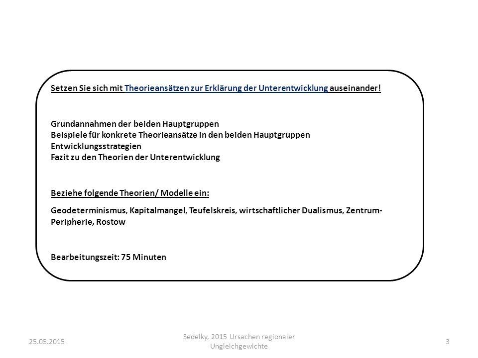 25.05.2015 Sedelky, 2015 Ursachen regionaler Ungleichgewichte 3 Setzen Sie sich mit Theorieansätzen zur Erklärung der Unterentwicklung auseinander! Gr