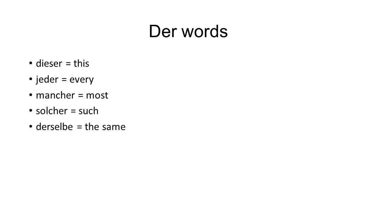Der words dieser = this jeder = every mancher = most solcher = such derselbe = the same