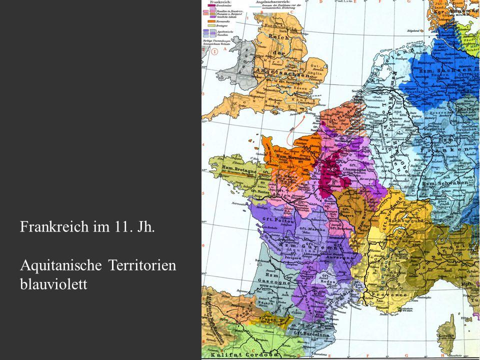 Frankreich im 11. Jh. Aquitanische Territorien blauviolett