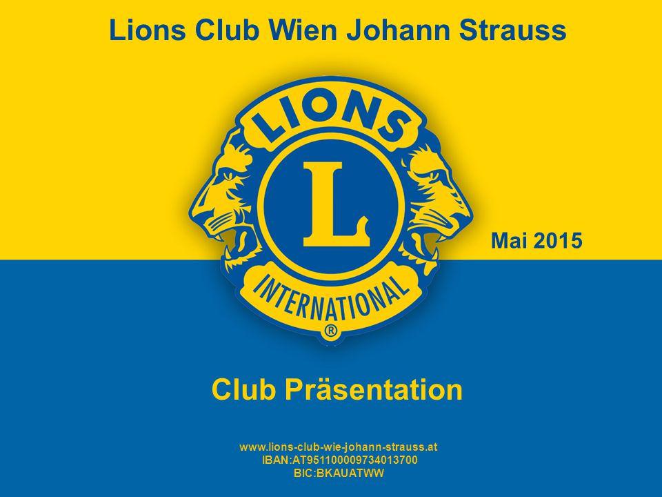 Club Präsentation Mai 2015 www.lions-club-wie-johann-strauss.at IBAN:AT951100009734013700 BIC:BKAUATWW Lions Club Wien Johann Strauss