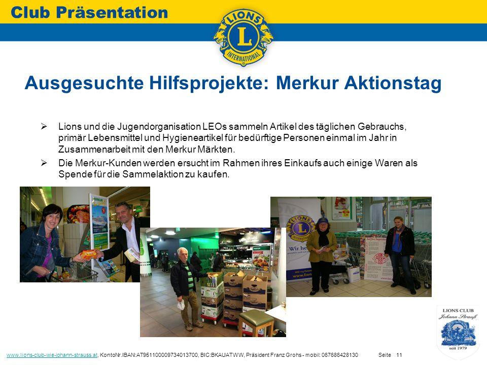  Lions und die Jugendorganisation LEOs sammeln Artikel des täglichen Gebrauchs, primär Lebensmittel und Hygieneartikel für bedürftige Personen einmal im Jahr in Zusammenarbeit mit den Merkur Märkten.