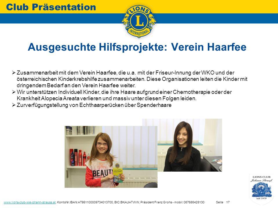 Ausgesuchte Hilfsprojekte: Verein Haarfee Club Präsentation www.lions-club-wie-johann-strauss.atwww.lions-club-wie-johann-strauss.at, KontoNr.IBAN:AT951100009734013700, BIC:BKAUATWW, Präsident Franz Grohs - mobil: 067686428130 Seite17  Zusammenarbeit mit dem Verein Haarfee, die u.a.