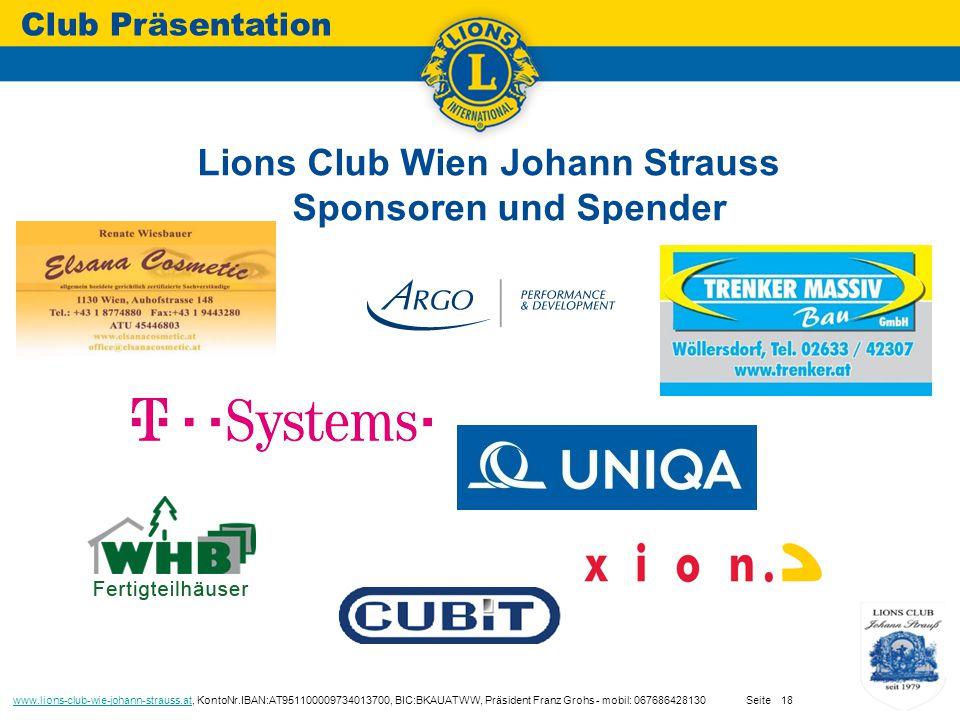 Lions Club Wien Johann Strauss Sponsoren und Spender Club Präsentation www.lions-club-wie-johann-strauss.atwww.lions-club-wie-johann-strauss.at, KontoNr.IBAN:AT951100009734013700, BIC:BKAUATWW, Präsident Franz Grohs - mobil: 067686428130 Seite18