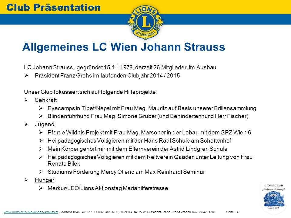 LC Johann Strauss, gegründet 15.11.1978, derzeit 26 Mitglieder, im Ausbau  Präsident Franz Grohs im laufenden Clubjahr 2014 / 2015 Unser Club fokussiert sich auf folgende Hilfsprojekte:  Sehkraft  Eyecamps in Tibet/Nepal mit Frau Mag.