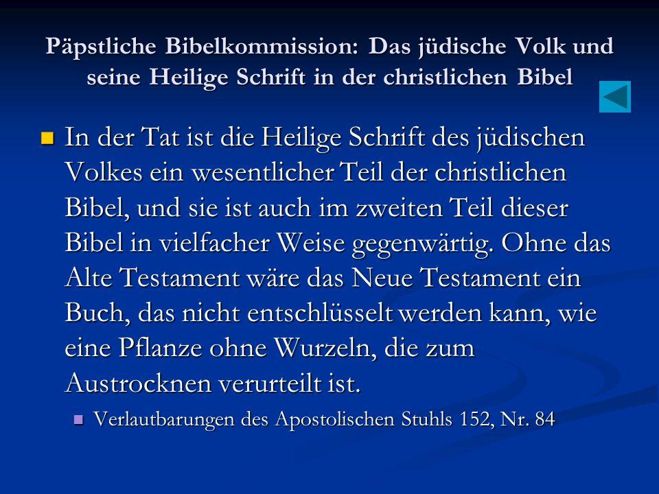 Päpstliche Bibelkommission: Das jüdische Volk und seine Heilige Schrift in der christlichen Bibel In der Tat ist die Heilige Schrift des jüdischen Vol