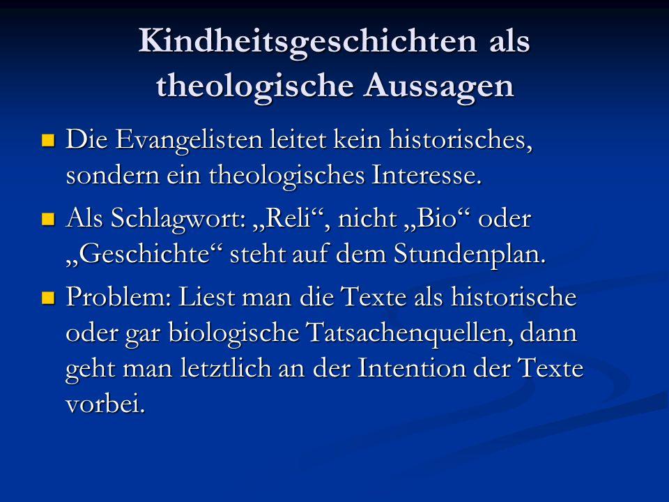 Kindheitsgeschichten als theologische Aussagen Die Evangelisten leitet kein historisches, sondern ein theologisches Interesse. Die Evangelisten leitet