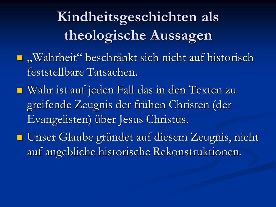 """Kindheitsgeschichten als theologische Aussagen """"Wahrheit"""" beschränkt sich nicht auf historisch feststellbare Tatsachen. """"Wahrheit"""" beschränkt sich nic"""