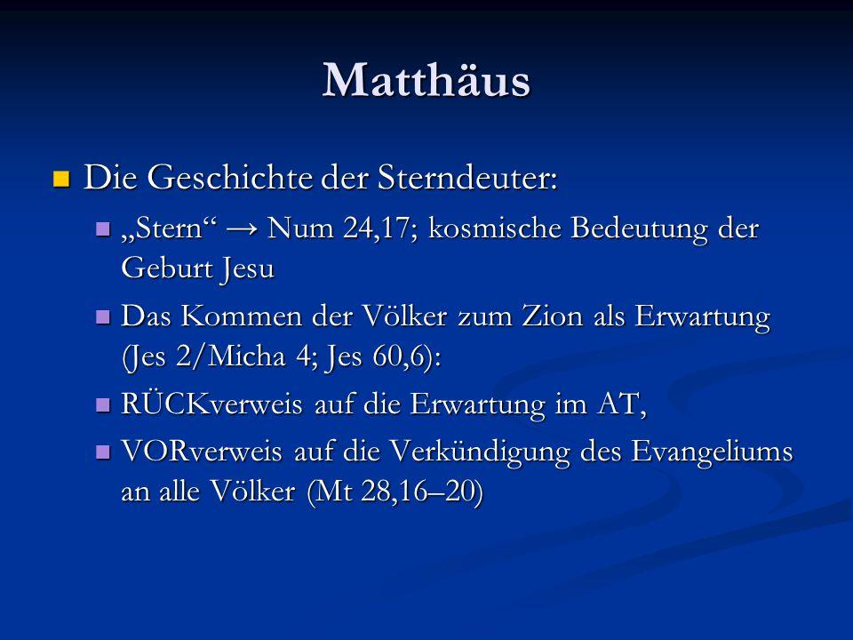 """Matthäus Die Geschichte der Sterndeuter: Die Geschichte der Sterndeuter: """"Stern"""" → Num 24,17; kosmische Bedeutung der Geburt Jesu """"Stern"""" → Num 24,17;"""
